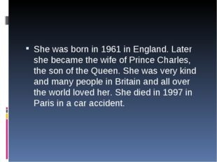 She was born in 1961 in England. Later she became the wife of Prince Charles,