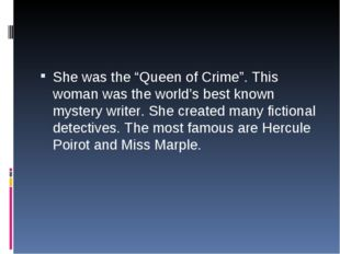 "She was the ""Queen of Crime"". This woman was the world's best known mystery w"