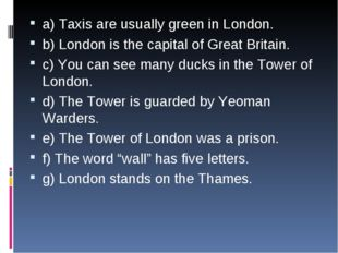 a) Taxis are usually green in London. b) London is the capital of Great Brita