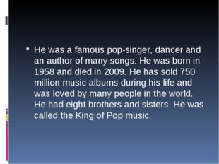 He was a famous pop-singer, dancer and an author of many songs. He was born i