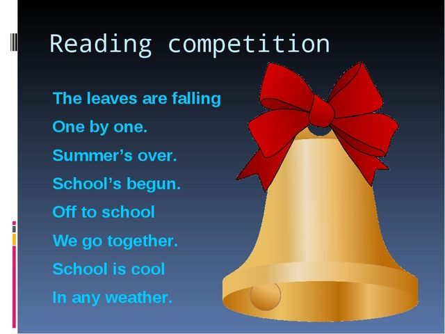 Reading competition The leaves are falling One by one. Summer's over. School'...