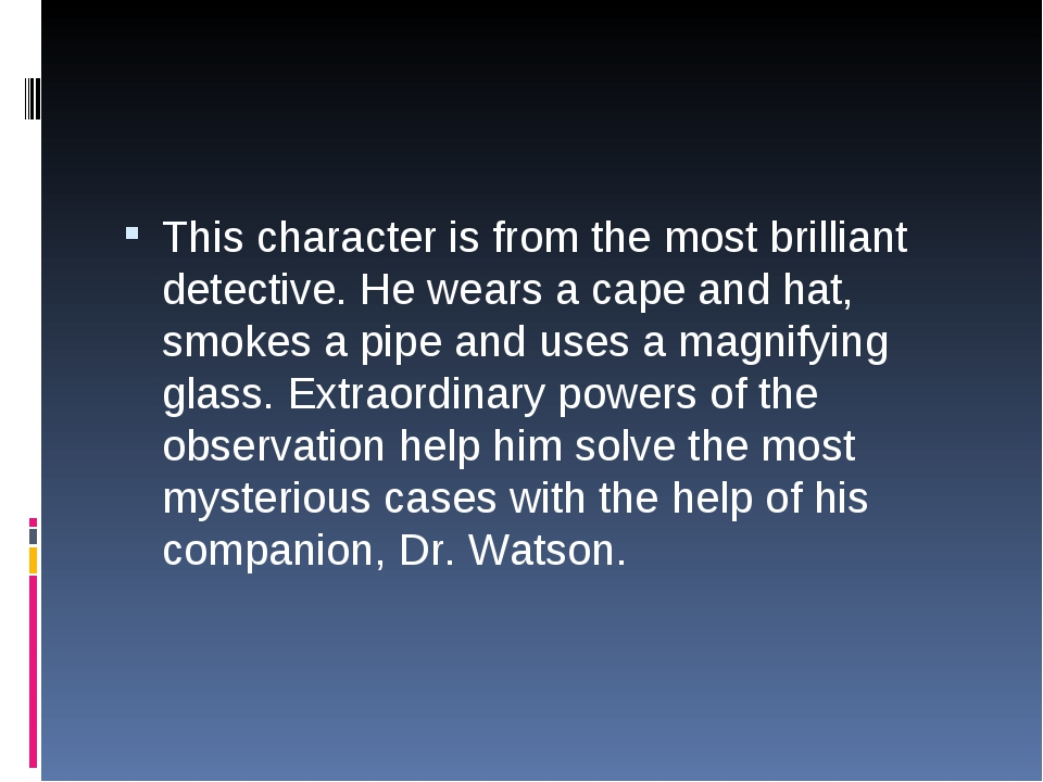This character is from the most brilliant detective. He wears a cape and hat,...