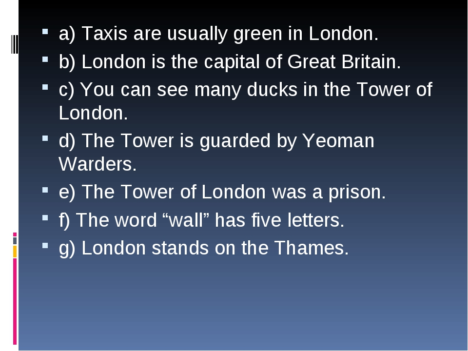 a) Taxis are usually green in London. b) London is the capital of Great Brita...