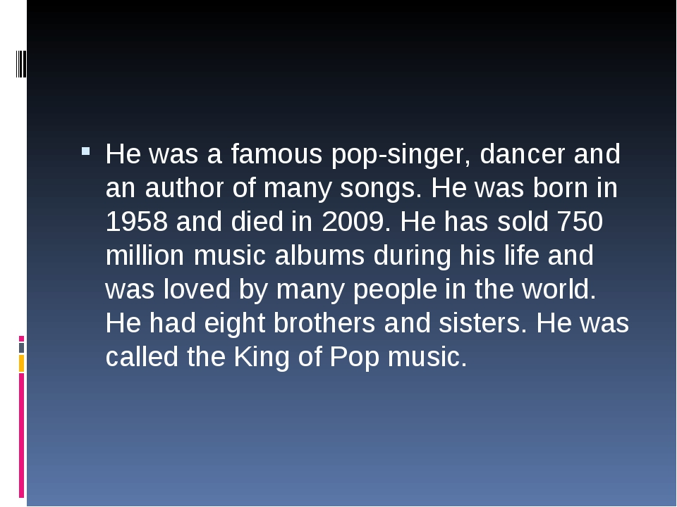 He was a famous pop-singer, dancer and an author of many songs. He was born i...