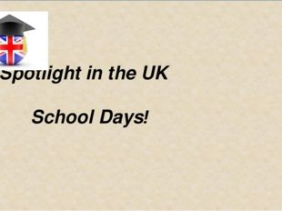Spotlight in the UK School Days!