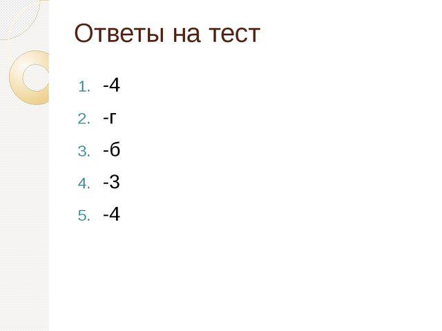 Ответы на тест -4 -г -б -3 -4