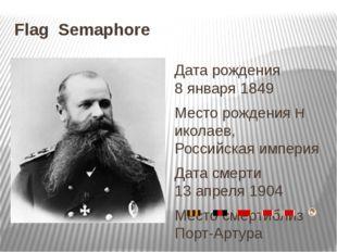 Flag Semaphore Дата рождения 8 января1849 Месторождения Николаев,Российска