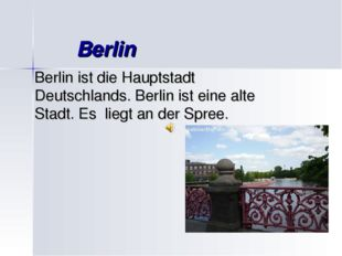 Berlin Berlin ist die Hauptstadt Deutschlands. Berlin ist eine alte Stadt. E