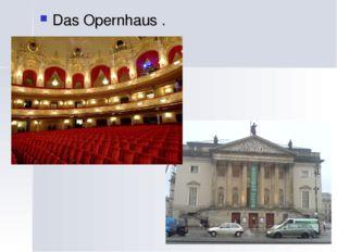 Das Opernhaus .