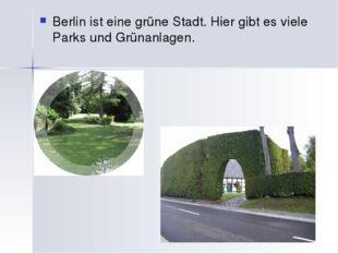 Berlin ist eine grüne Stadt. Hier gibt es viele Parks und Grünanlagen.