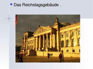 Das Reichstagsgebäude .