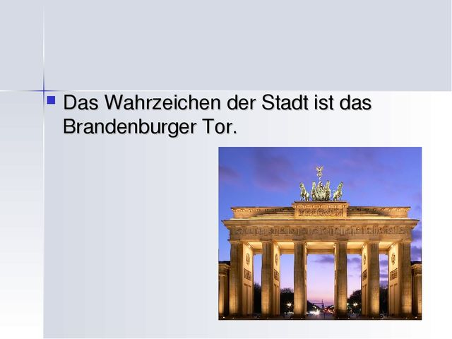Das Wahrzeichen der Stadt ist das Brandenburger Tor.