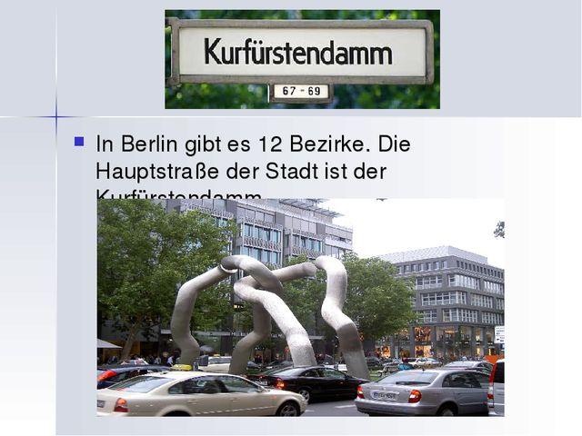In Berlin gibt es 12 Bezirke. Die Hauptstraße der Stadt ist der Kurfürstendamm.