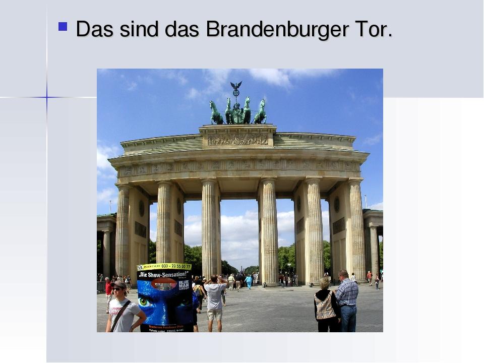 Das sind das Brandenburger Tor.