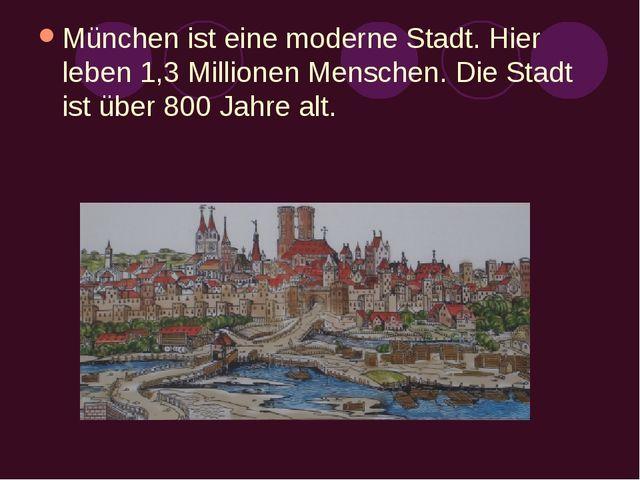 München ist eine moderne Stadt. Hier leben 1,3 Millionen Menschen. Die Stadt...
