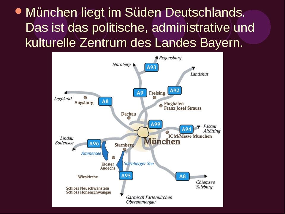 München liegt im Süden Deutschlands. Das ist das politische, administrative u...