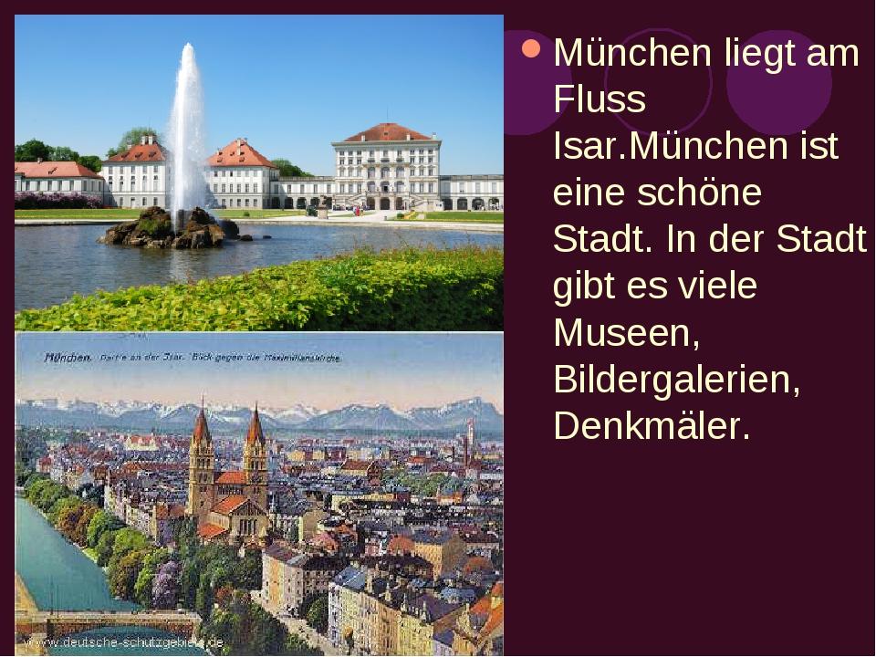 München liegt am Fluss Isar.München ist eine schöne Stadt. In der Stadt gibt...