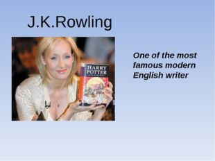 J.K.Rowling One of the most famous modern English writer