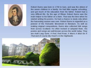 Robert Burns was born in 1759 in Ayre, and was the eldest of the seven childr