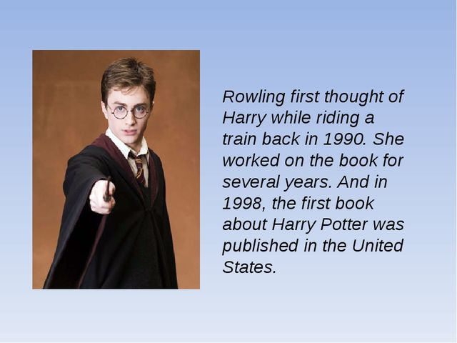 Rowling first thought of Harry while riding a train back in 1990. She worked...