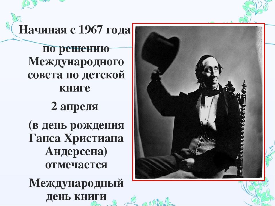 Начиная с 1967 года по решению Международного совета по детской книге 2 апрел...