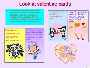 Look at valentine cards On Valentine's Day some people make cards for their f
