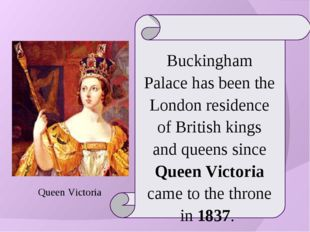 Buckingham Palace has been the London residence of British kings and queens