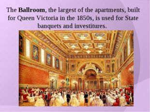 The Ballroom, the largest of the apartments, built for Queen Victoria in the