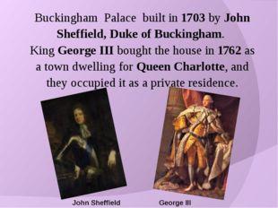 John Sheffield Buckingham Palace built in 1703 by John Sheffield, Duke of Buc