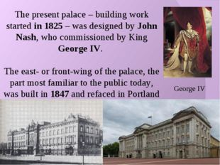 The present palace – building work started in 1825 – was designed by John Nas