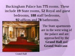 Buckingham Palace has 775 rooms. These include 19 State rooms, 52 Royal and g