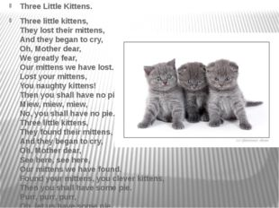 Three Little Kittens. Three little kittens, They lost their mittens, And the