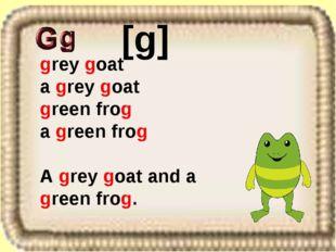 grey goat a grey goat green frog a green frog A grey goat and a green frog. [g]