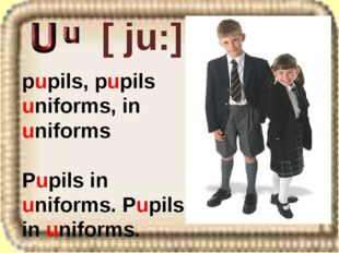 [ ju:] pupils, pupils uniforms, in uniforms Pupils in uniforms. Pupils in uni