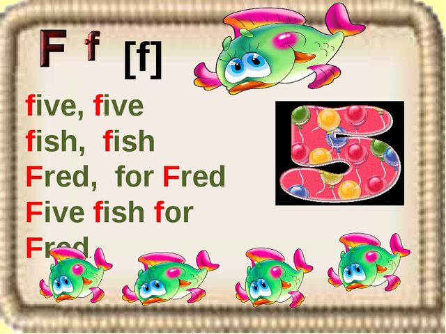 [f] five, five fish, fish Fred, for Fred Five fish for Fred.