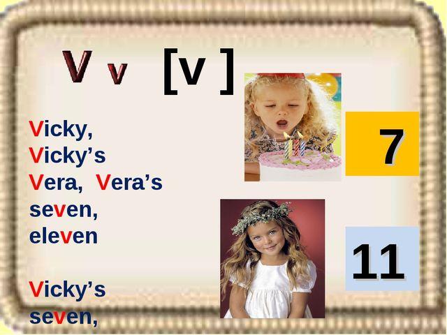 Vicky, Vicky's Vera, Vera's seven, eleven Vicky's seven, Vera's eleven. [v ]...