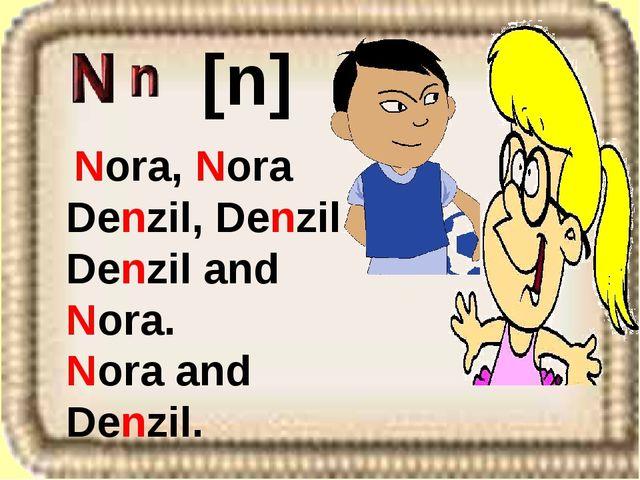 Nora, Nora Denzil, Denzil Denzil and Nora. Nora and Denzil. [n]