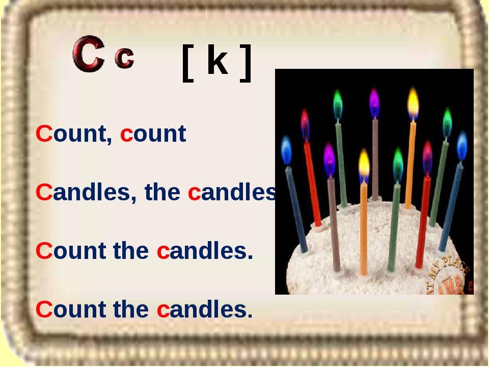 Count, count Candles, the candles Count the candles. Count the candles. [ k ]