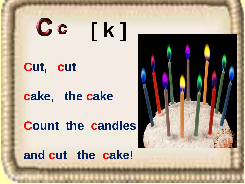 Cut, cut cake, the cake Count the candles and cut the cake! [ k ]