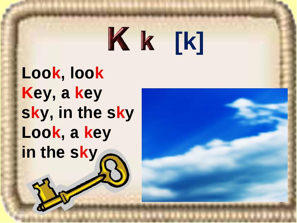 [k] Look, look Key, a key sky, in the sky Look, a key in the sky