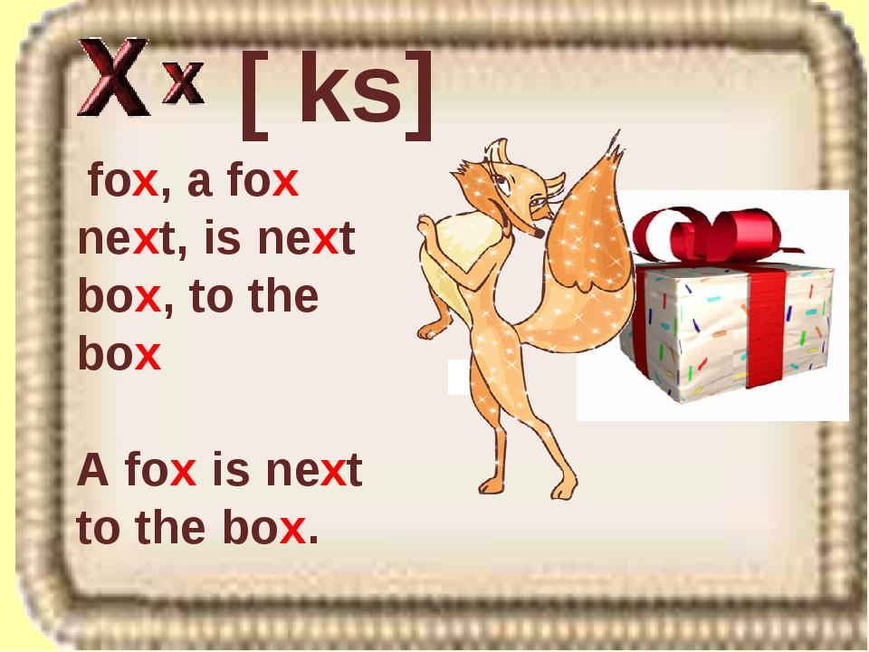 fox, a fox next, is next box, to the box A fox is next to the box. [ ks]