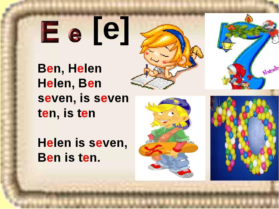 Ben, Helen Helen, Ben seven, is seven ten, is ten Helen is seven, Ben is ten....