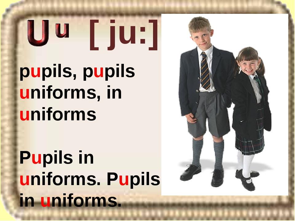 [ ju:] pupils, pupils uniforms, in uniforms Pupils in uniforms. Pupils in uni...