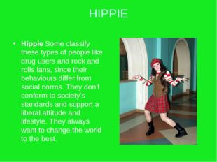 HIPPIE Hippie Some classify these types of people like drug users and rock an