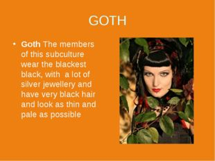 GOTH Goth The members of this subculture wear the blackest black, with a lot