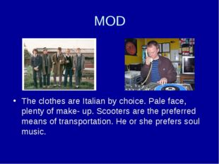 MOD The clothes are Italian by choice. Pale face, plenty of make- up. Scooter