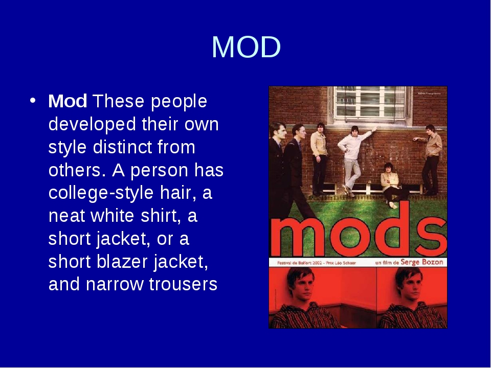 MOD Mod These people developed their own style distinct from others. A person...