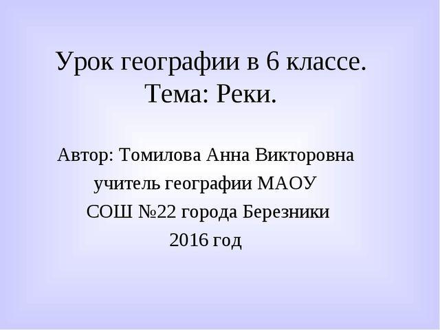 Урок географии в 6 классе. Тема: Реки. Автор: Томилова Анна Викторовна учител...