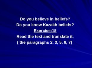 Do you believe in beliefs? Do you know Kazakh beliefs? Exercise:15 Read the t