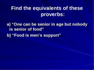"""Find the equivalents of these proverbs: a) """"One can be senior in age but nobo"""